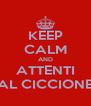 KEEP CALM AND ATTENTI AL CICCIONE - Personalised Poster A4 size