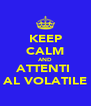 KEEP CALM AND ATTENTI  AL VOLATILE - Personalised Poster A4 size