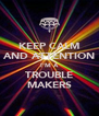 KEEP CALM AND ATTENTION I'M A TROUBLE MAKERS - Personalised Poster A4 size