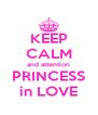 KEEP CALM and attention PRINCESS in LOVE - Personalised Poster A4 size