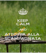 KEEP CALM AND ATTOPPA ALLA  SCAMPAGNATA - Personalised Poster A4 size