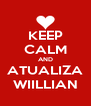 KEEP CALM AND ATUALIZA WIILLIAN - Personalised Poster A4 size