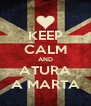KEEP CALM AND ATURA A MARTA - Personalised Poster A4 size