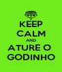 KEEP CALM AND ATURE O  GODINHO - Personalised Poster A4 size