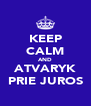 KEEP CALM AND ATVARYK PRIE JUROS - Personalised Poster A4 size