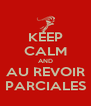 KEEP CALM AND AU REVOIR PARCIALES - Personalised Poster A4 size