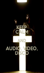 KEEP CALM AND AUDIO, VIDEO, DISCO - Personalised Poster A4 size