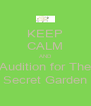 KEEP CALM AND Audition for The Secret Garden - Personalised Poster A4 size