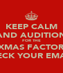 KEEP CALM AND AUDITION FOR THE XMAS FACTOR CHECK YOUR EMAILS - Personalised Poster A4 size