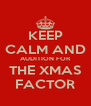KEEP CALM AND AUDITION FOR THE XMAS FACTOR - Personalised Poster A4 size