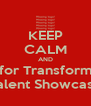 KEEP CALM AND  Audtion for Transform Records Talent Showcase - Personalised Poster A4 size