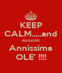 KEEP CALM.....and AUGURI Annissima OLE' !!!! - Personalised Poster A4 size