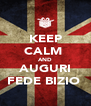 KEEP CALM  AND AUGURI FEDE BIZIO  - Personalised Poster A4 size