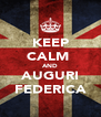 KEEP CALM  AND AUGURI FEDERICA - Personalised Poster A4 size