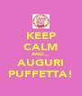 KEEP CALM AND... AUGURI PUFFETTA! - Personalised Poster A4 size