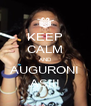 KEEP CALM AND AUGURONI ASIII - Personalised Poster A4 size