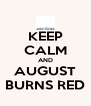 KEEP CALM AND AUGUST BURNS RED - Personalised Poster A4 size