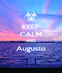 KEEP CALM AND Augusto  - Personalised Poster A4 size