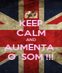 KEEP CALM AND AUMENTA  O  SOM !!! - Personalised Poster A4 size