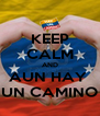 KEEP CALM AND AUN HAY  UN CAMINO - Personalised Poster A4 size