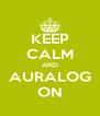 KEEP CALM AND AURALOG ON - Personalised Poster A4 size