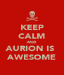 KEEP CALM AND AURION IS  AWESOME - Personalised Poster A4 size