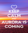 KEEP CALM AND AURORA IS COMING - Personalised Poster A4 size