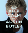 KEEP CALM AND AUSTİN BUTLER - Personalised Poster A4 size
