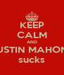 KEEP CALM AND AUSTIN MAHONE  sucks - Personalised Poster A4 size