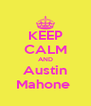 KEEP CALM AND Austin Mahone  - Personalised Poster A4 size