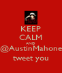 KEEP CALM AND @AustinMahone tweet you - Personalised Poster A4 size