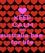 KEEP CALM AND australia bae  for life - Personalised Poster A4 size