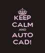 KEEP CALM AND AUTO CAD! - Personalised Poster A4 size