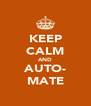 KEEP CALM AND AUTO- MATE - Personalised Poster A4 size