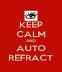 KEEP CALM AND AUTO REFRACT - Personalised Poster A4 size