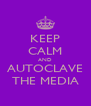 KEEP CALM AND AUTOCLAVE THE MEDIA - Personalised Poster A4 size