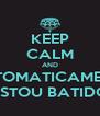 KEEP CALM AND AUTOMATICAMENTE ESTOU BATIDO - Personalised Poster A4 size