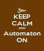KEEP CALM AND Automaton ON - Personalised Poster A4 size