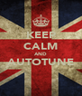 KEEP CALM AND AUTOTUNE  - Personalised Poster A4 size