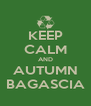 KEEP CALM AND AUTUMN BAGASCIA - Personalised Poster A4 size