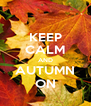 KEEP CALM AND AUTUMN ON - Personalised Poster A4 size
