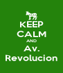 KEEP CALM AND Av. Revolucion - Personalised Poster A4 size