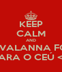 KEEP CALM AND AVALANNA FOI PARA O CEÚ <3 - Personalised Poster A4 size