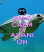 KEEP CALM AND AVANI ON - Personalised Poster A4 size