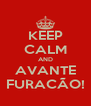 KEEP CALM AND AVANTE FURACÃO! - Personalised Poster A4 size