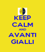KEEP CALM AND AVANTI GIALLI - Personalised Poster A4 size