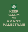 KEEP CALM AND AVANTI PALESTRA!!! - Personalised Poster A4 size