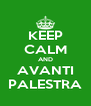 KEEP CALM AND AVANTI PALESTRA - Personalised Poster A4 size