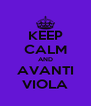 KEEP CALM AND AVANTI VIOLA - Personalised Poster A4 size