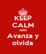 KEEP CALM AND Avanza y olvida - Personalised Poster A4 size